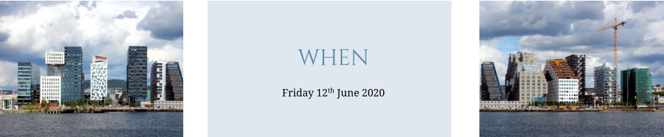 WHEN Friday 12th June 2020